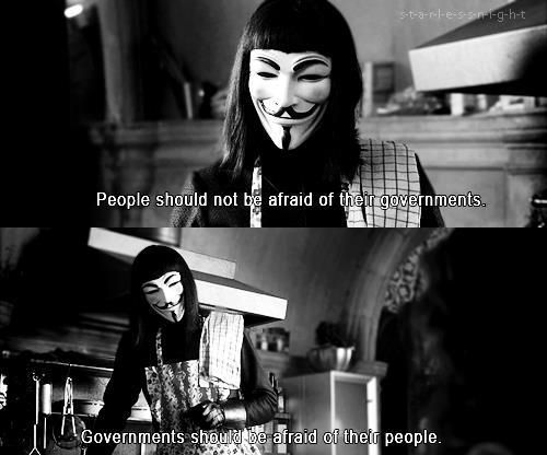 People Should Not Be Afraid Of Their Governments Governments Should Be Afraid Of Their People V For Vendetta Movie Vendetta Quotes V For Vendetta Quotes