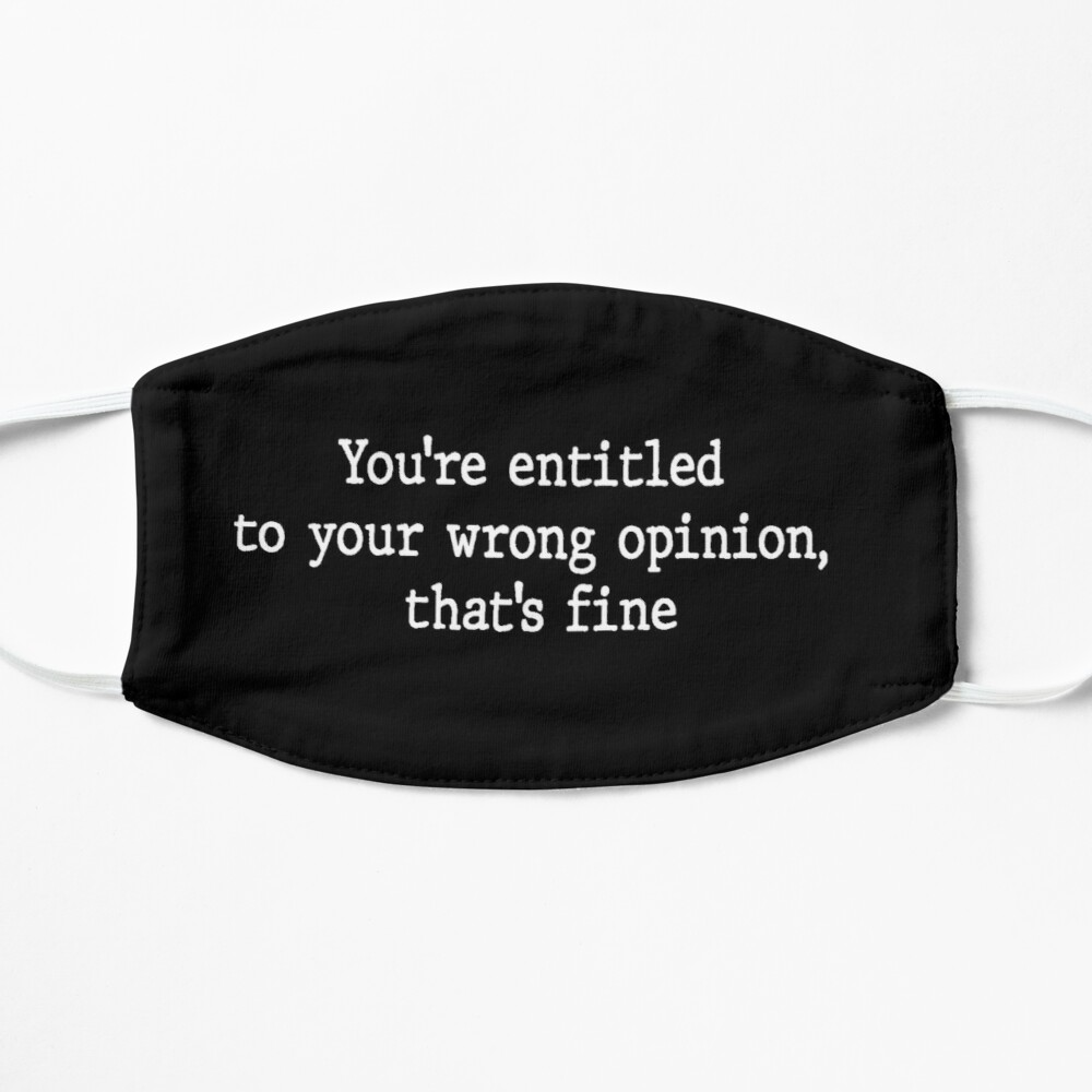 You Re Entitled To Your Wrong Opinion By Juandemas Redbubble In 2021 Funny Quotes Entitled Wrong