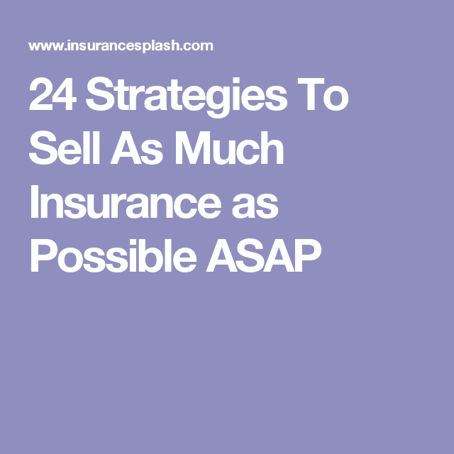 24 Strategies To Sell As Much Insurance As Possible Asap