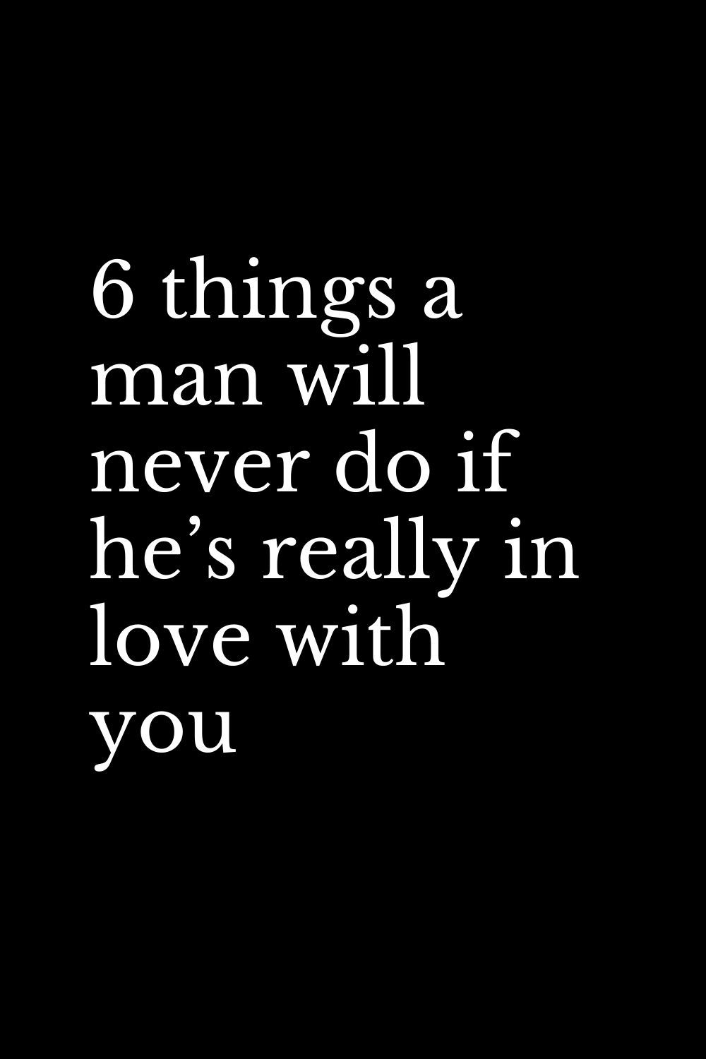6 things a man will never do if he's really in lov
