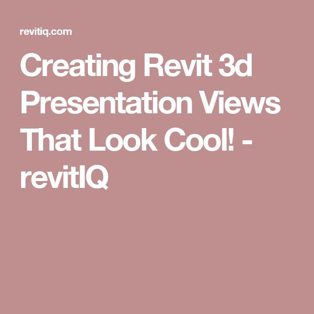 Creating Revit 3d Presentation Views That Look Cool Revitiq