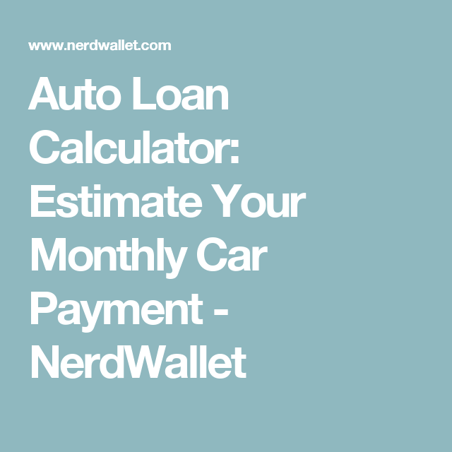 Auto Loan Calculator: Estimate Your Monthly Car Payment | Loan ...