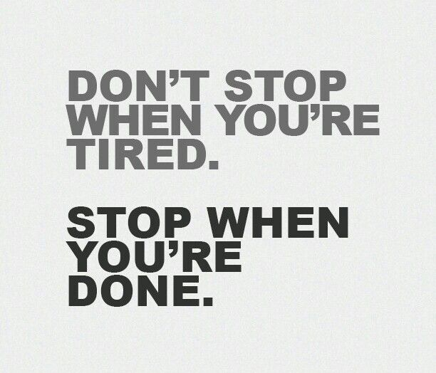 Tired Motivational Quotes: Don't Stop When You're Tired. Stop When You're Done