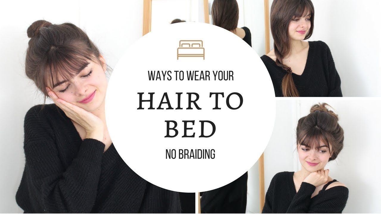 Ways To Wear Your Hair To Bed No Braids Bed Hair Sleep Hairstyles Overnight Hairstyles