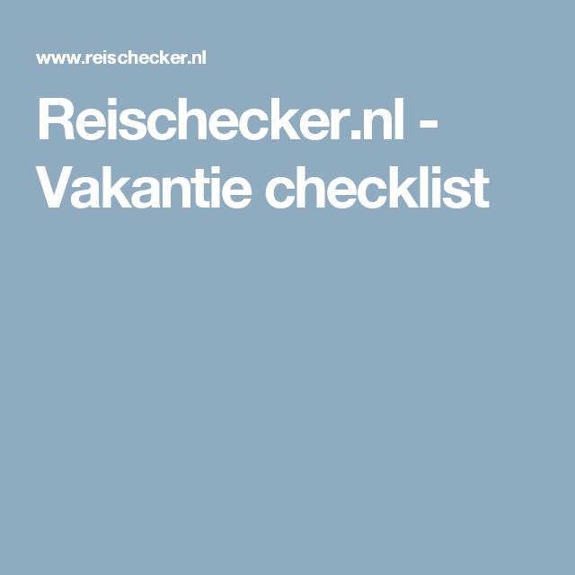 Reischeckernl Vakantie Checklist Vakantie Pinterest