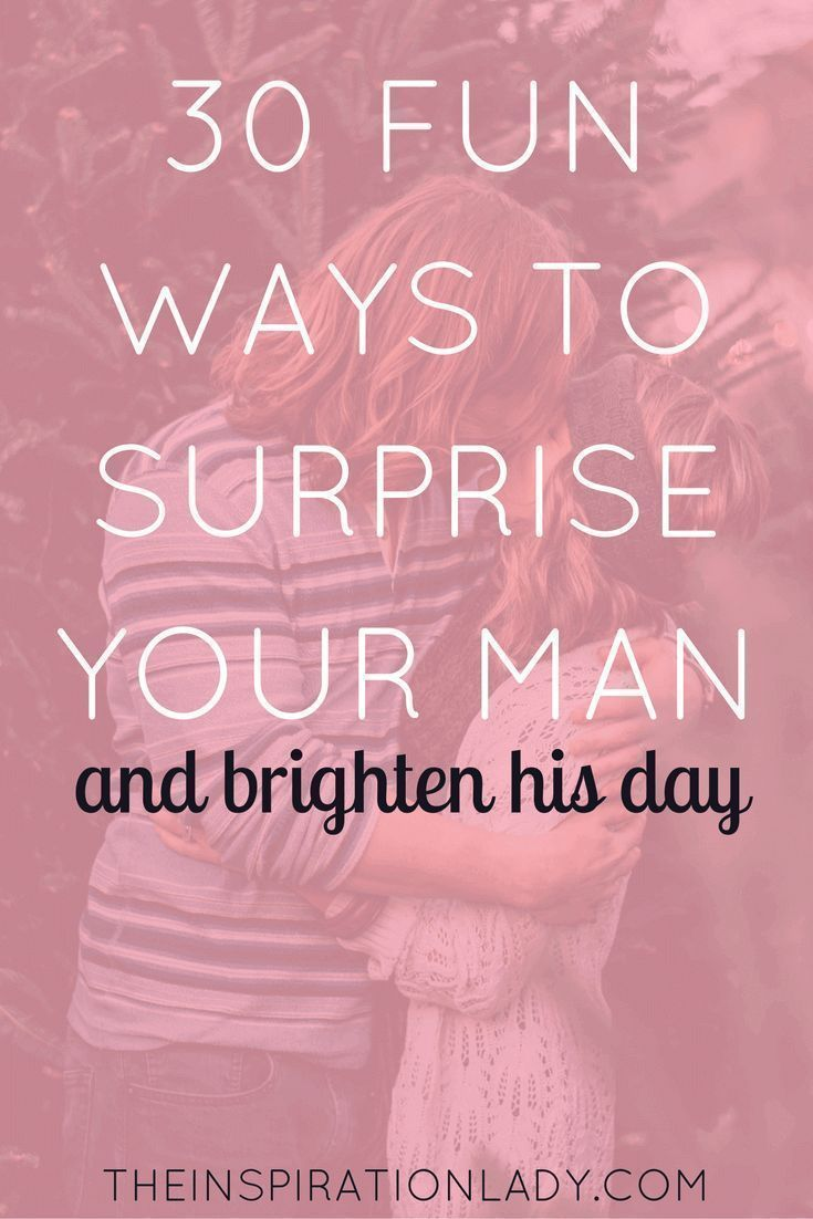30 Fun Ways to Surprise Your Man #relationships