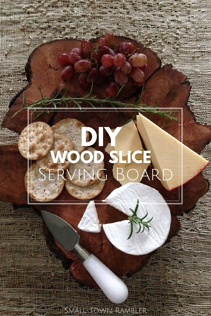 Diy Wood Slice Serving Board Small Town Rambler Projects Photos