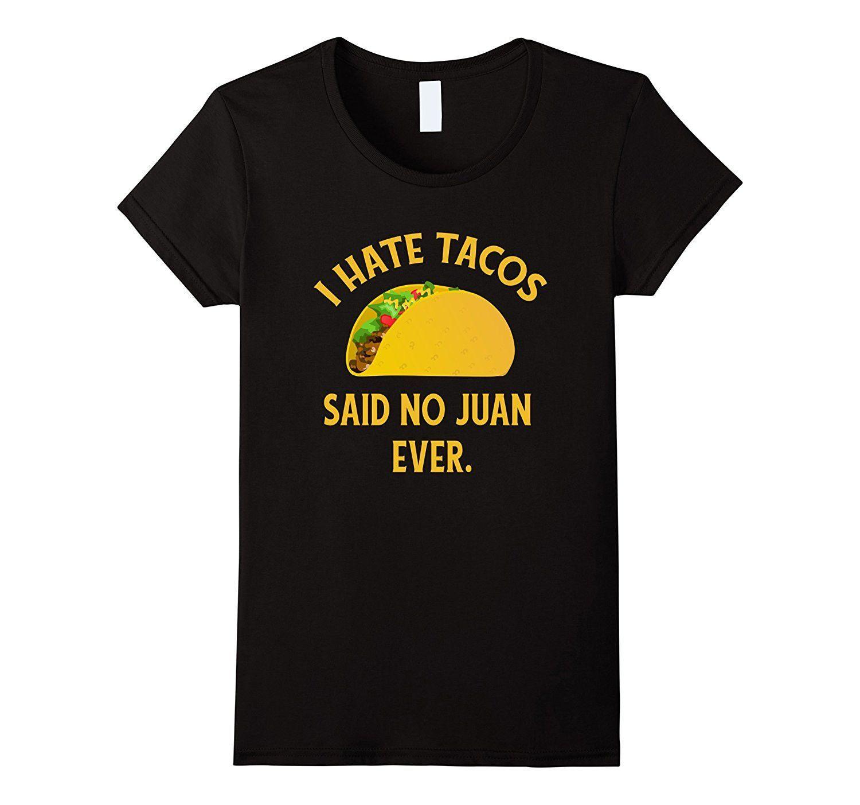 I Hate Tacos Said No Juan Ever T-Shirt Funny Cinco de Mayo