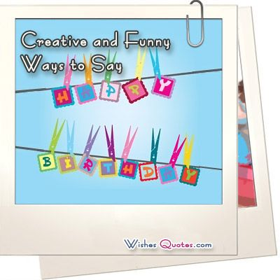 Creative and Funny Ways to Say Happy Birthday | Birthday | Happy