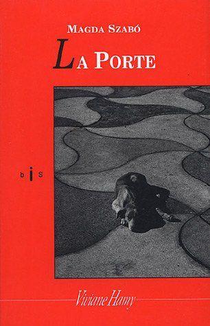 Amazon Fr La Porte Prix Femina Etranger 2004 Magda Szabo Chantal Traducteur Philippe Livres Litterature Portes Traduction En Francais