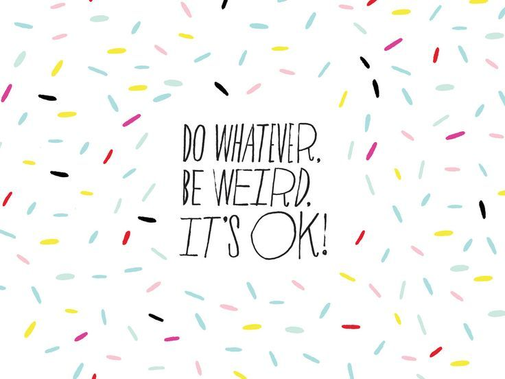 do whatever. be weird. it's ok. - Google Search | Done ...
