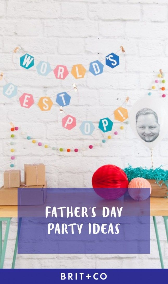 Celebrate Your Dad In Style With These Father S Day Party Ideas