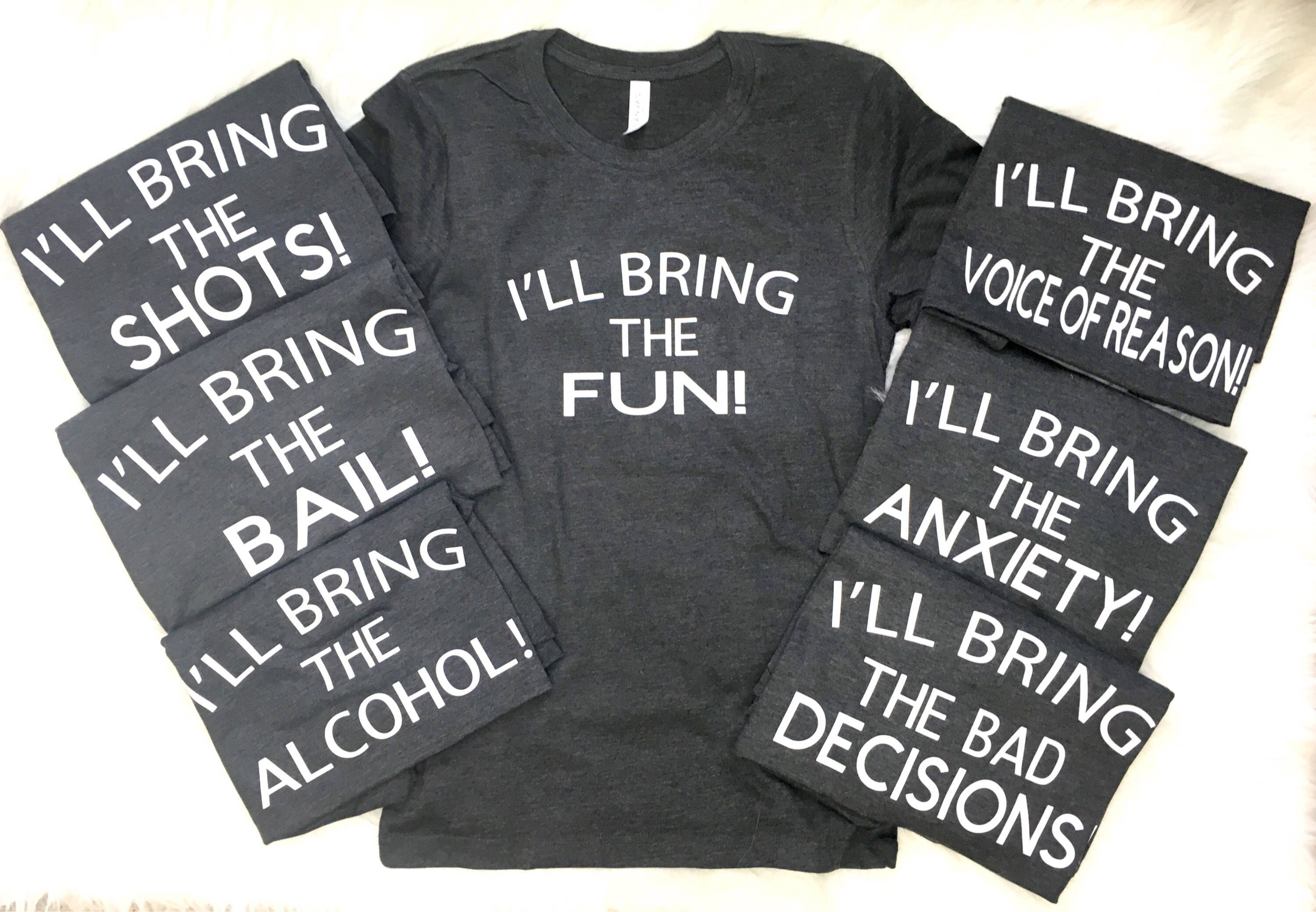 7bad43def1884 I'll Bring The Alcohol, Girls Weekend, Party Shirts, Bestie Shirts ...