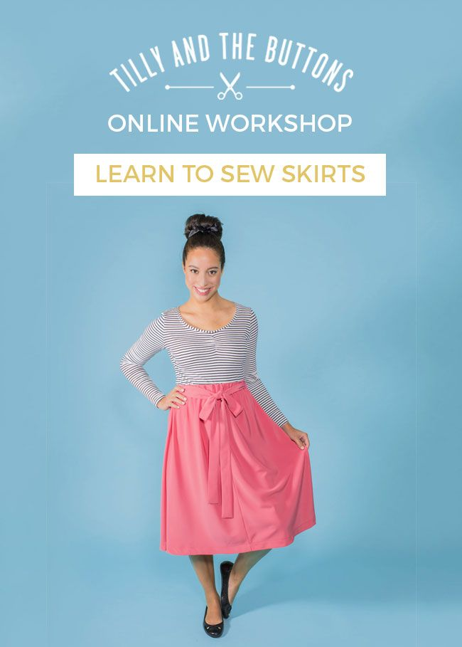 Learn to Sew Skirts - online sewing course by Tilly and the Buttons ...