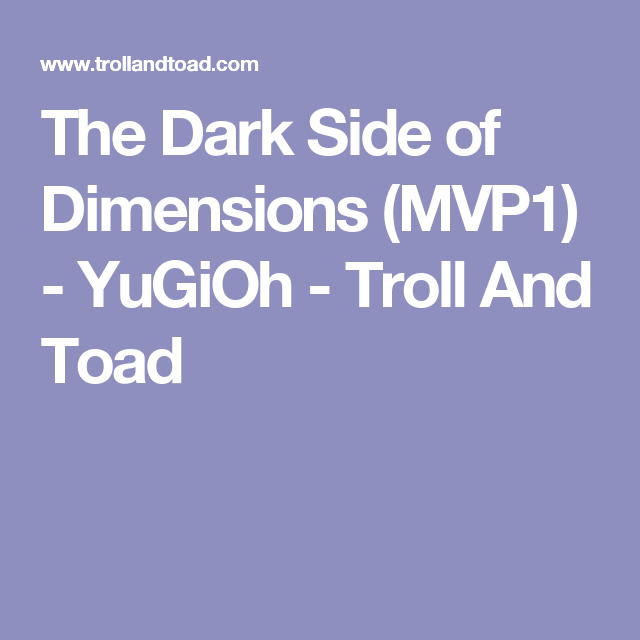 The Dark Side of Dimensions (MVP1) - YuGiOh - Troll And Toad