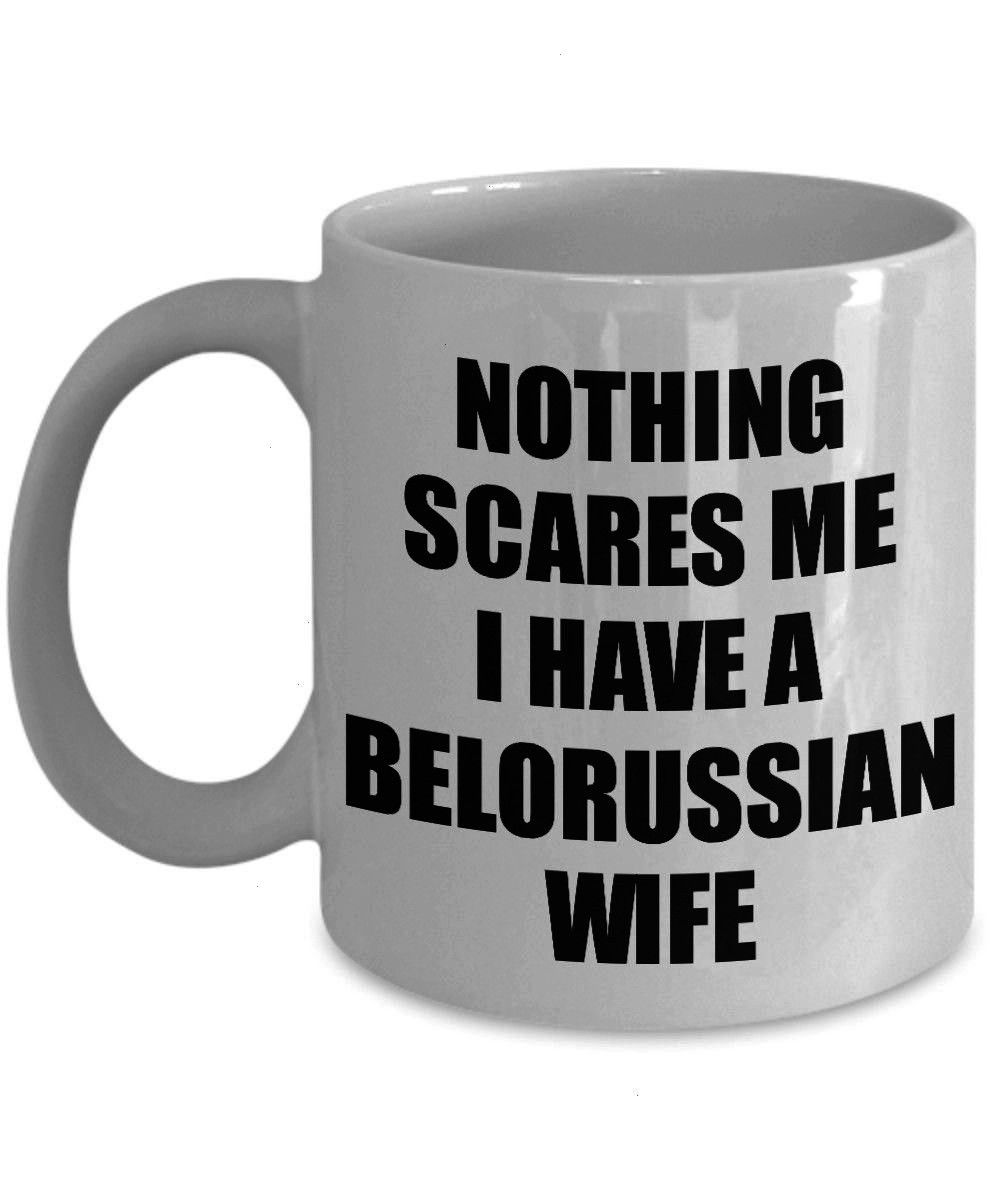 Funny Valentine Gift For Husband My Hubby Him Belarus Wifey Gag Nothing Scares Me Coffee Tea Cup Belorussian Wife Mug Funny Valentine Gift For Husband My Hubby Him Belaru...