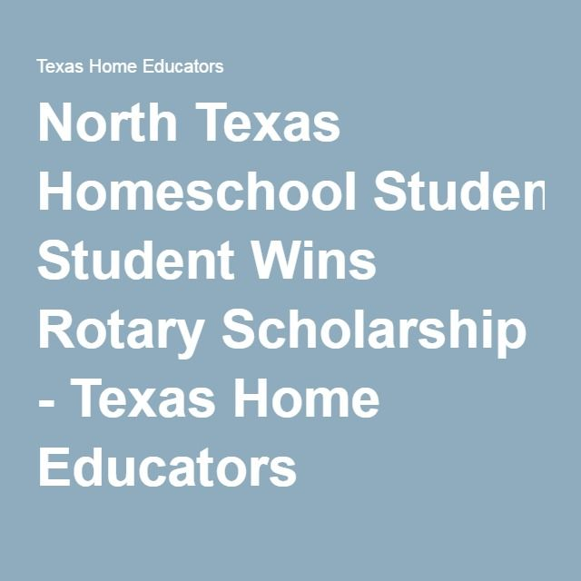 North Texas Homeschool Student Wins Rotary Scholarship Texas Home Educators Homeschool Scholarships Scholarships For College