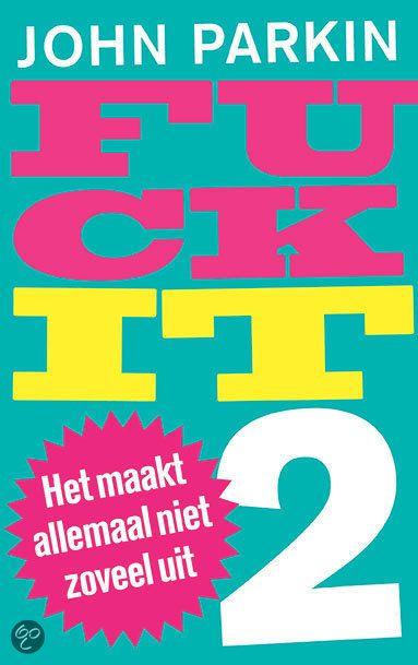 Fuck it 2 / Het maakt allemaal niet zoveel uit Bij de titel van dit boek kun je je wenkbrauwen optrekken. Maar ach, wat maakt het uit ;-)