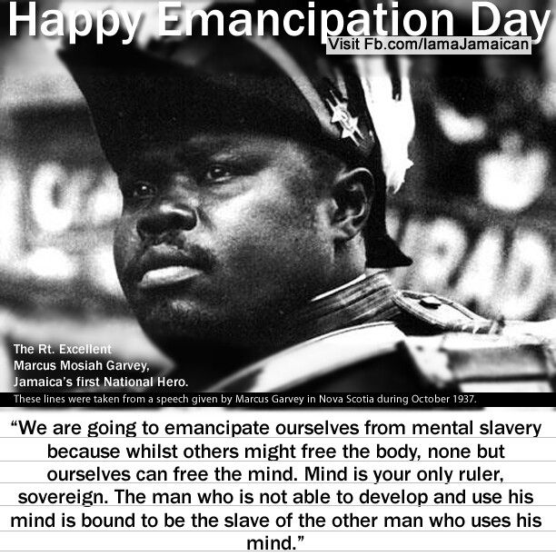 happy emancipation day marcus garvey  a people out the knowledge of their past history origin and culture is like a tree out roots marcus garvey we need you