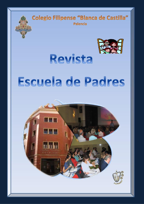 REVISTA ESCUELA DE PADRES  Recopilación de resúmenes de varias charlas realizadas en  la Escuela  de Padres en el Colegio Blanca de Castilla. Palencia