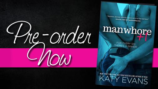 EXCERPT REVEAL: Manwhore +1 (Manwhore Series, #2) by Katy Evans - #SaintVsSinner - #PreOrder Now! - iScream Books