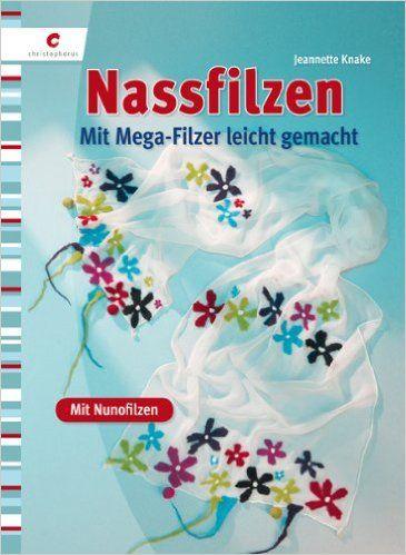 Nassfilzen: Mit dem Mega-Filzer leicht gemacht - mit Nunofilzen: Amazon.de: Jeannette Knake: Bücher