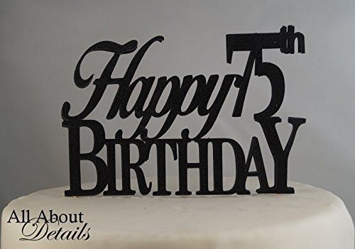 All About Details Black Happy75thbirthday Cake Topper