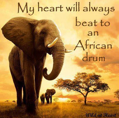 My heart will always beat to an African drum....no matter where in the world I am.