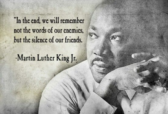[Image] In the end we will remember not the #words of our #enemies, but the #silence of our #friends. - #MLK