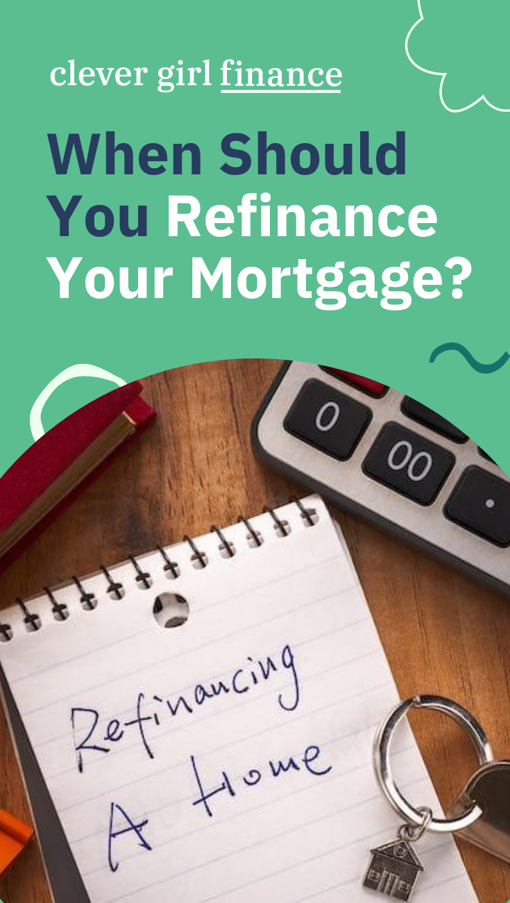 When Should You Refinance Your Mortgage Clever Girl Finance In 2020 Personal Financial Planning Finance Financial Finance