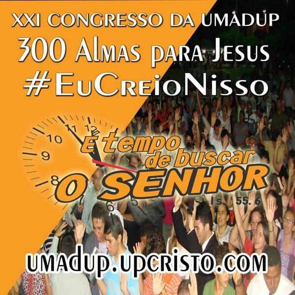 #XXICongressoDaUMADUP #UPCRISTO #EuCreioNisso