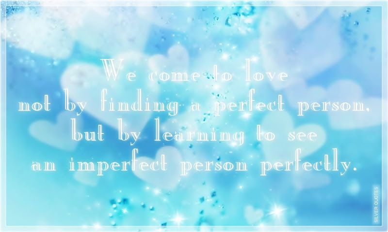 We Come To Love Not By Finding A Perfect Person, But By Learning To .