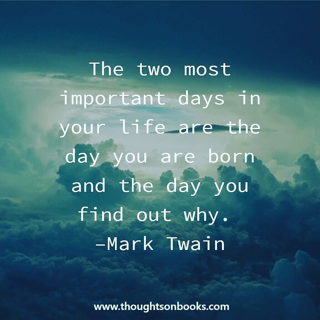 The two most important days in your life are the day you ...