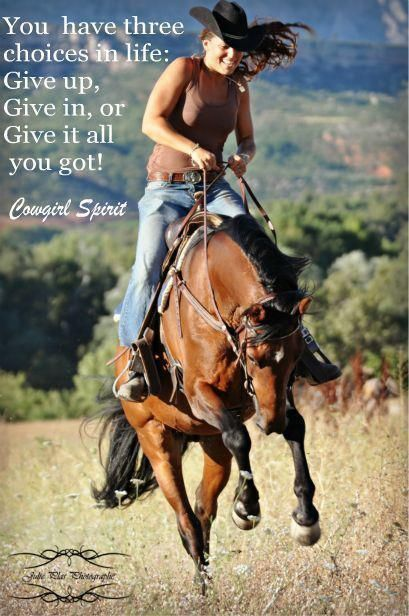 You have three choices in life, Give Up, Give In, or Give it All You've Got! #cowboysandcowgirls