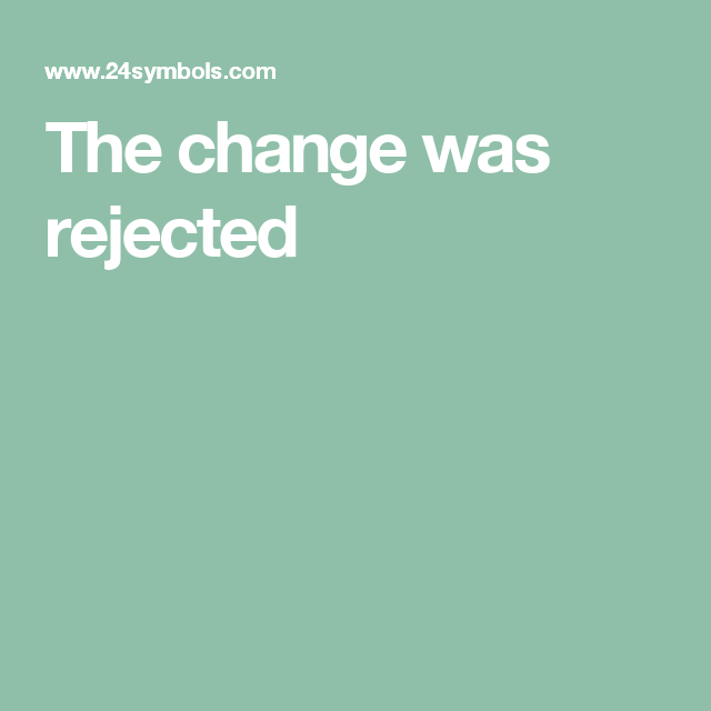 The change was rejected