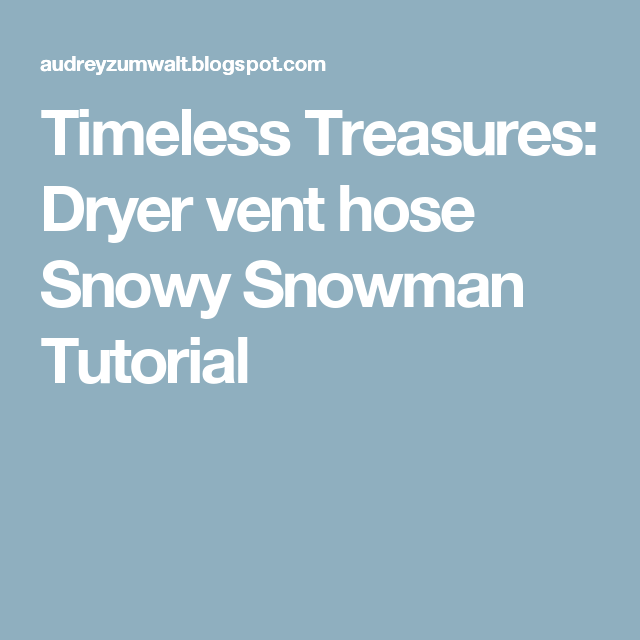 Timeless Treasures: Dryer vent hose Snowy Snowman Tutorial