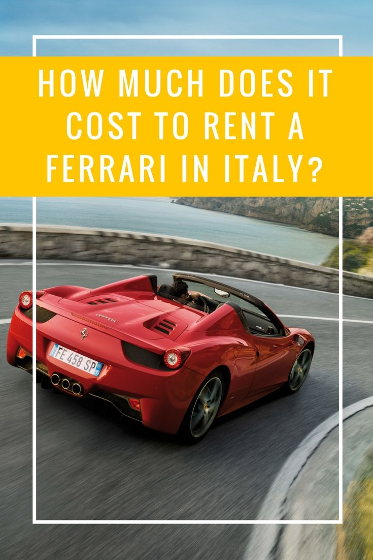 How Much Does It Cost To Rent A Ferrari In Italy 2021 Lurento Com Ferrari Italy Rent
