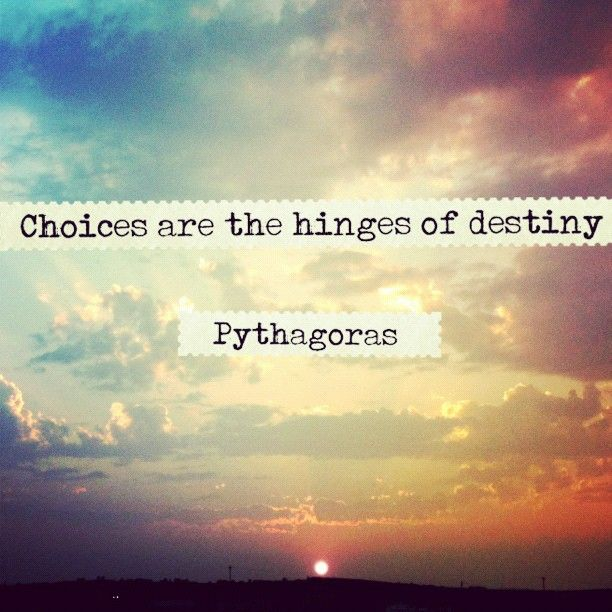 Inspirational Quotes Destiny: Choices Are The Hinges Of Destiny. Pythagoras