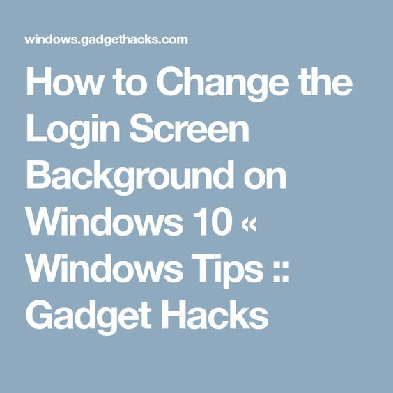 How to Change the Login Screen Background on Windows 10 « Windows