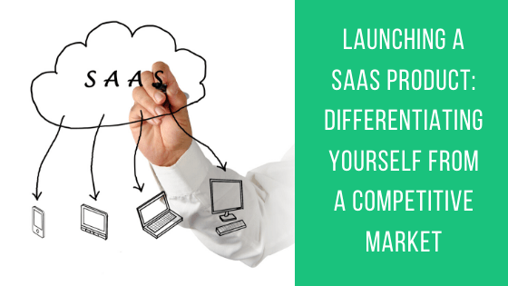 Launching A Saas Product Differentiating Yourself From A Competitive Market Saas Influencer Marketing Marketing