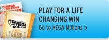 Play for a life changing win. Go to MEGA Millions.