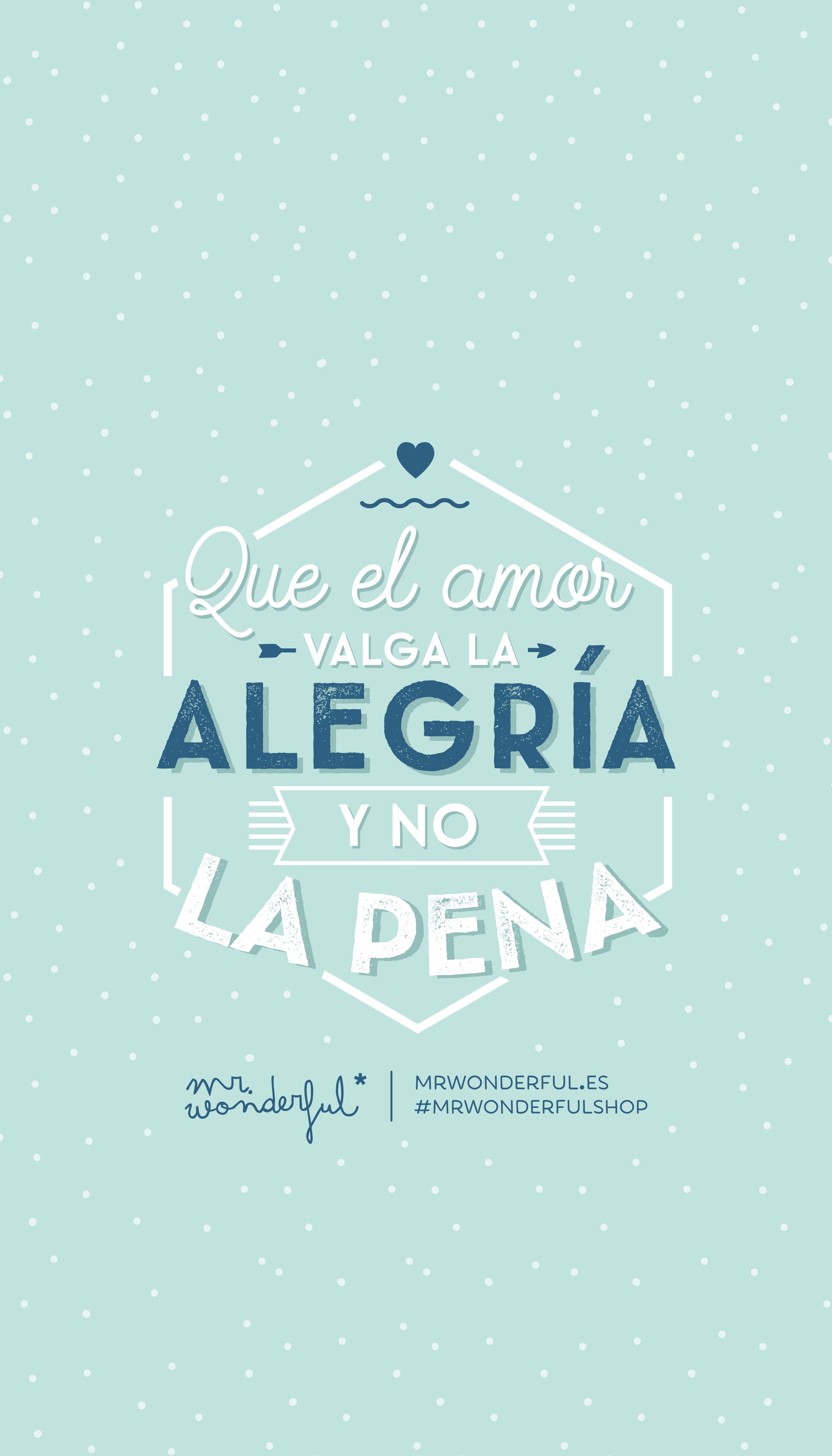 Que el amor valga la ALEGRIA y no la pena another original typography quote and this time it s in Spanish and I m loving it