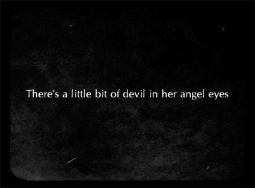 There's a little bit of devil in her angel eyes..
