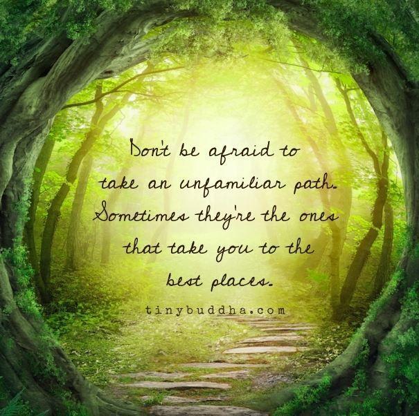 Não tenha medo de tomar um caminho não familiar. Às vezes ele é o que vai te levar para os melhores lugares