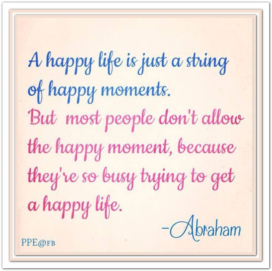 Quotes Reminiscing Happy Moments: A Happy Life Is Just A String Of Happy Moments. But Most