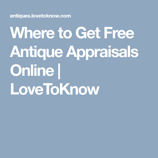 Where To Get Free Antique Appraisals Online Lovetoknow Antique Appraisal Appraisal Antiques