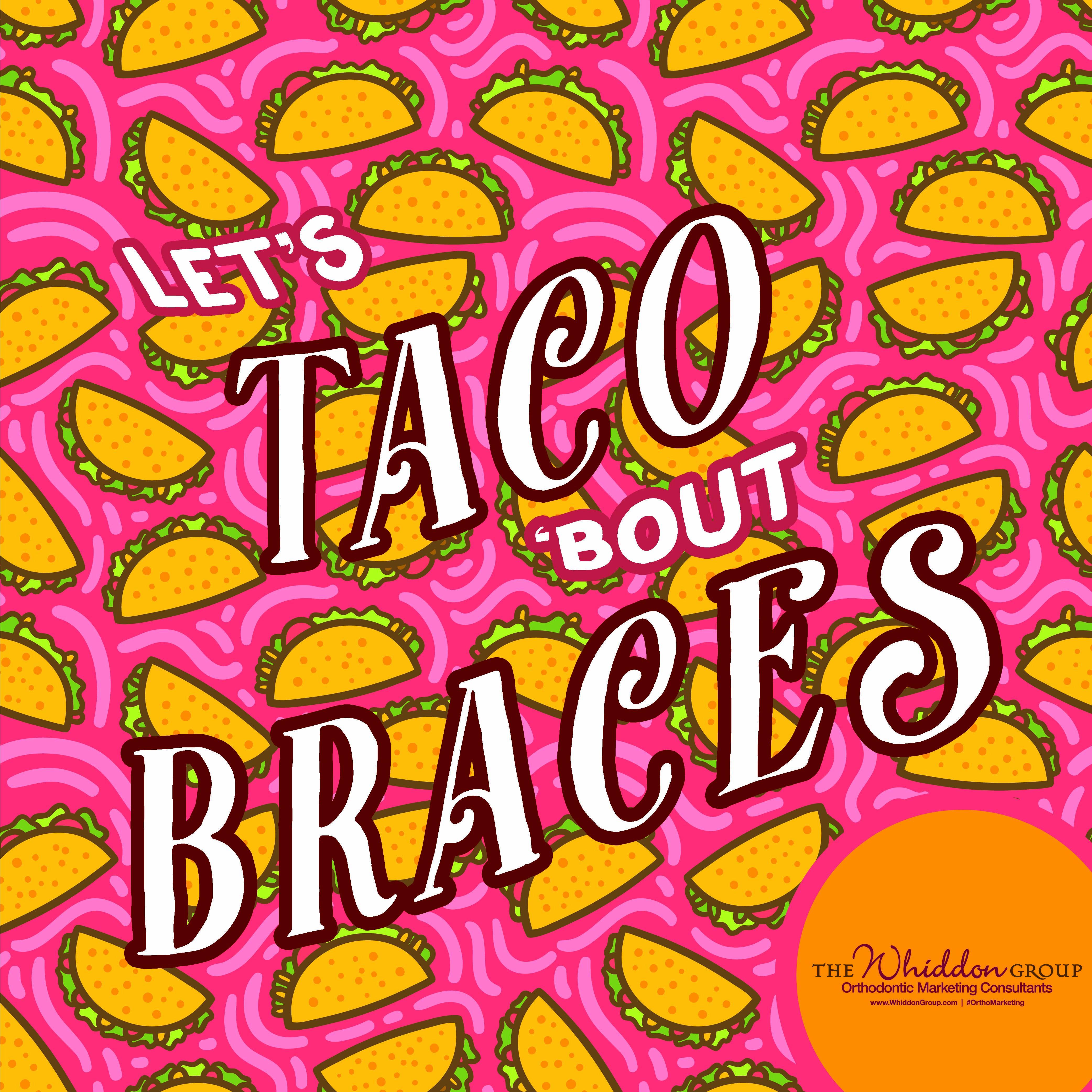 Office ideas for cinco de mayo - Orthodontic Marketing Ideas For Cinco De Mayo Let S Taco Bout Braces