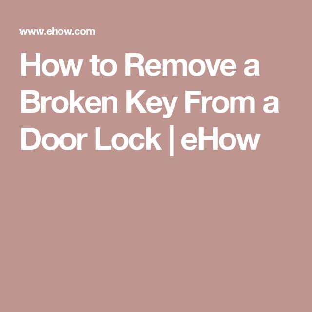 How to Remove a Broken Key From a Door Lock | Door locks ...