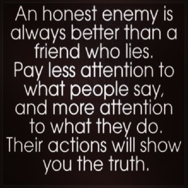 An Honest Enemy Is Better Than A Friend Who Lies Friends Who Lie Friends Quotes True Words