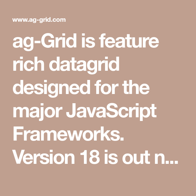 ag-Grid is feature rich datagrid designed for the major
